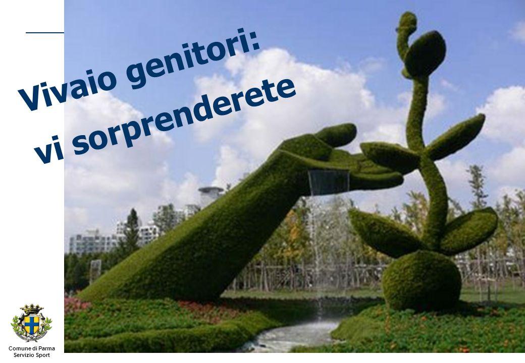 Comune di Parma Servizio Sport Genitori: il nuovo vivaio 12 Vivaio genitori: vi sorprenderete