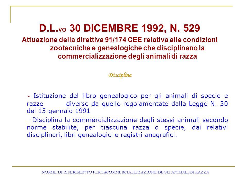 D.L. VO 30 DICEMBRE 1992, N. 529 Attuazione della direttiva 91/174 CEE relativa alle condizioni zootecniche e genealogiche che disciplinano la commerc