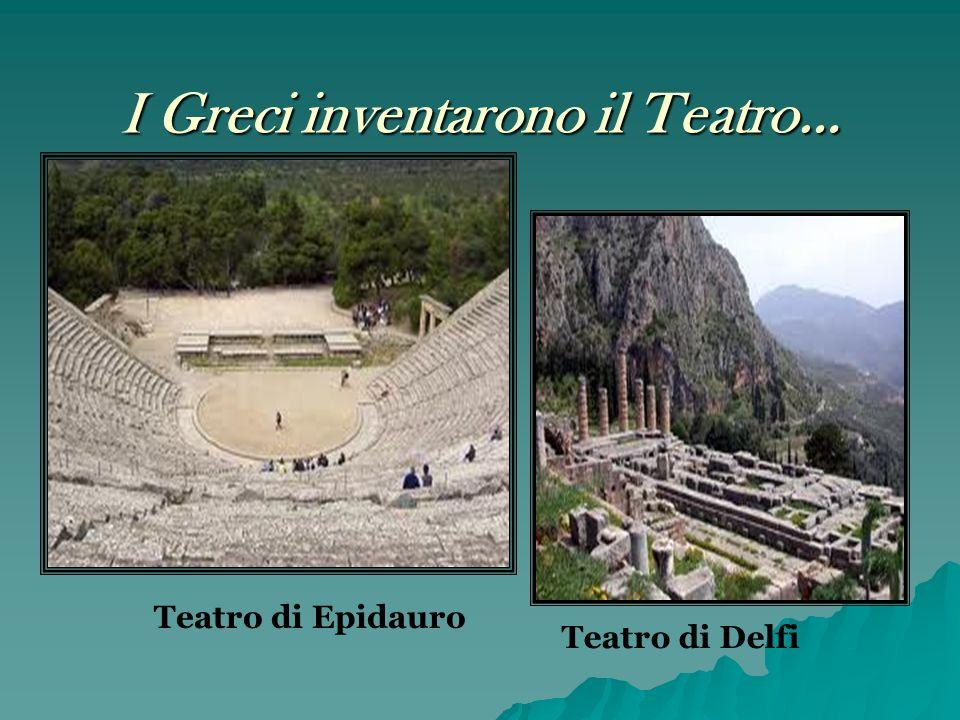 I Greci inventarono il Teatro… Teatro di Epidauro Teatro di Delfi
