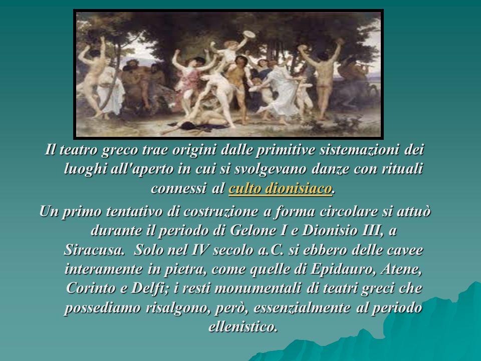 Il teatro greco trae origini dalle primitive sistemazioni dei luoghi all'aperto in cui si svolgevano danze con rituali connessi al culto dionisiaco. c