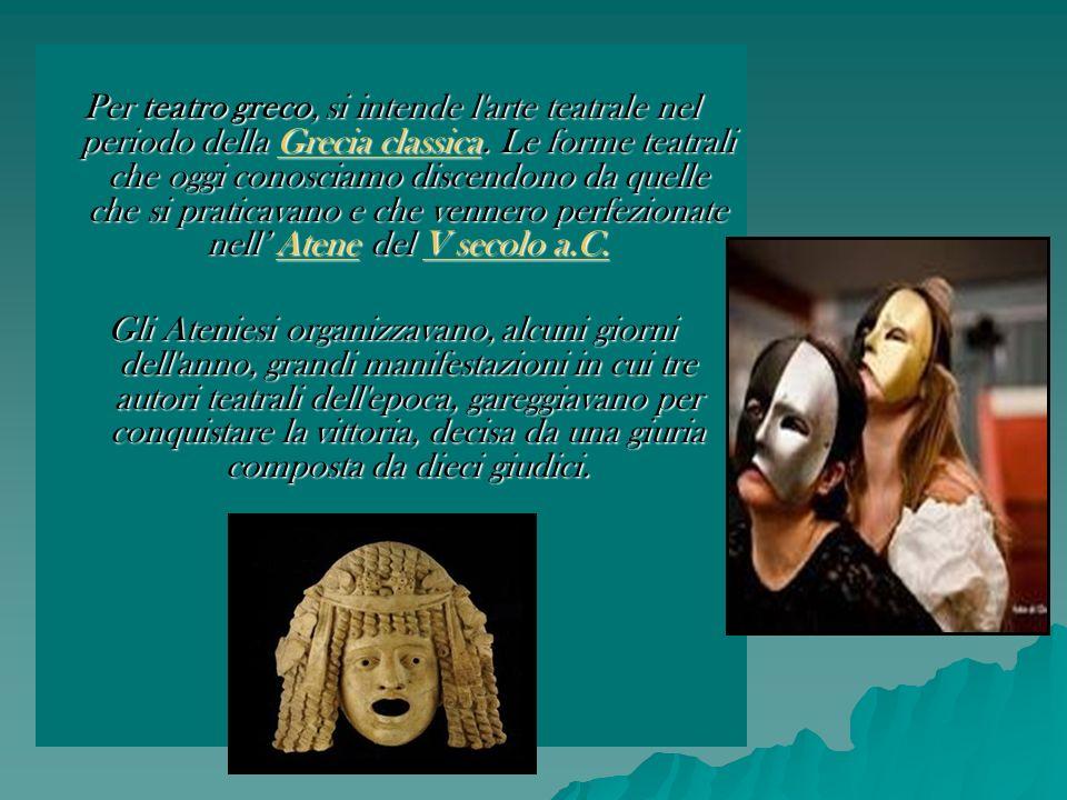 Per teatro greco, si intende l'arte teatrale nel periodo della Grecia classica. Le forme teatrali che oggi conosciamo discendono da quelle che si prat