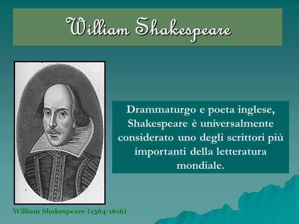 William Shakespeare Drammaturgo e poeta inglese, Shakespeare è universalmente considerato uno degli scrittori più importanti della letteratura mondial