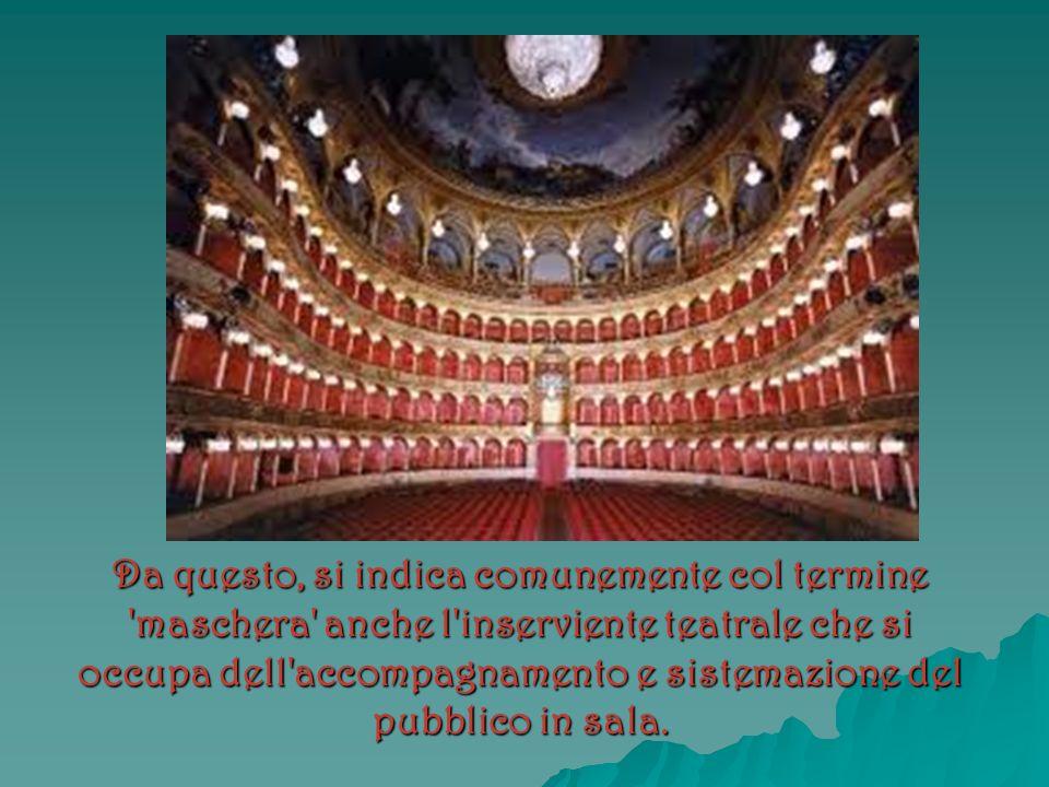 Da questo, si indica comunemente col termine 'maschera' anche l'inserviente teatrale che si occupa dell'accompagnamento e sistemazione del pubblico in