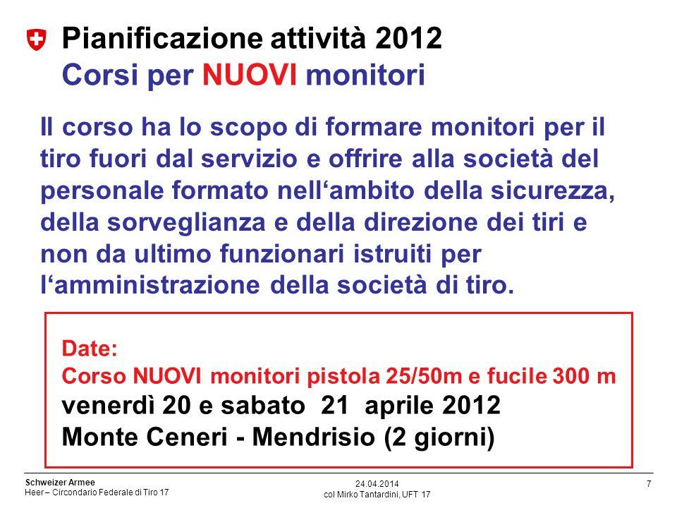 7 Schweizer Armee Heer – Circondario Federale di Tiro 17 col Mirko Tantardini, UFT 17 24.04.2014 Pianificazione attività 2012 Corsi per NUOVI monitori