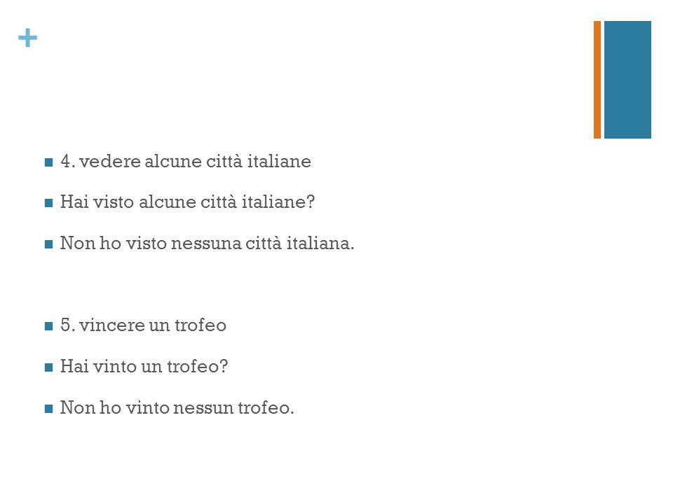+ 4. vedere alcune città italiane Hai visto alcune città italiane.