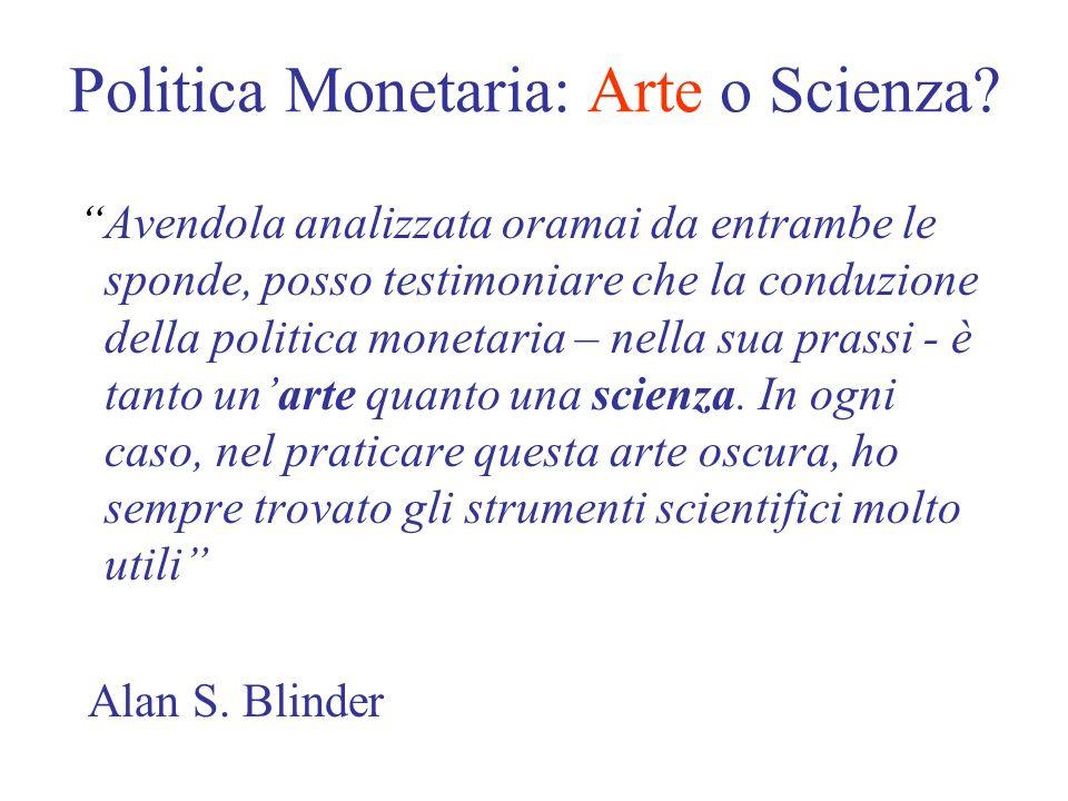 Politica Monetaria: Arte o Scienza? Avendola analizzata oramai da entrambe le sponde, posso testimoniare che la conduzione della politica monetaria –