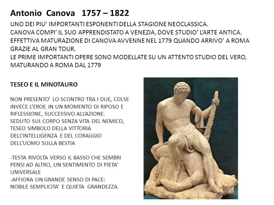 Antonio Canova 1757 – 1822 UNO DEI PIU IMPORTANTI ESPONENTI DELLA STAGIONE NEOCLASSICA.