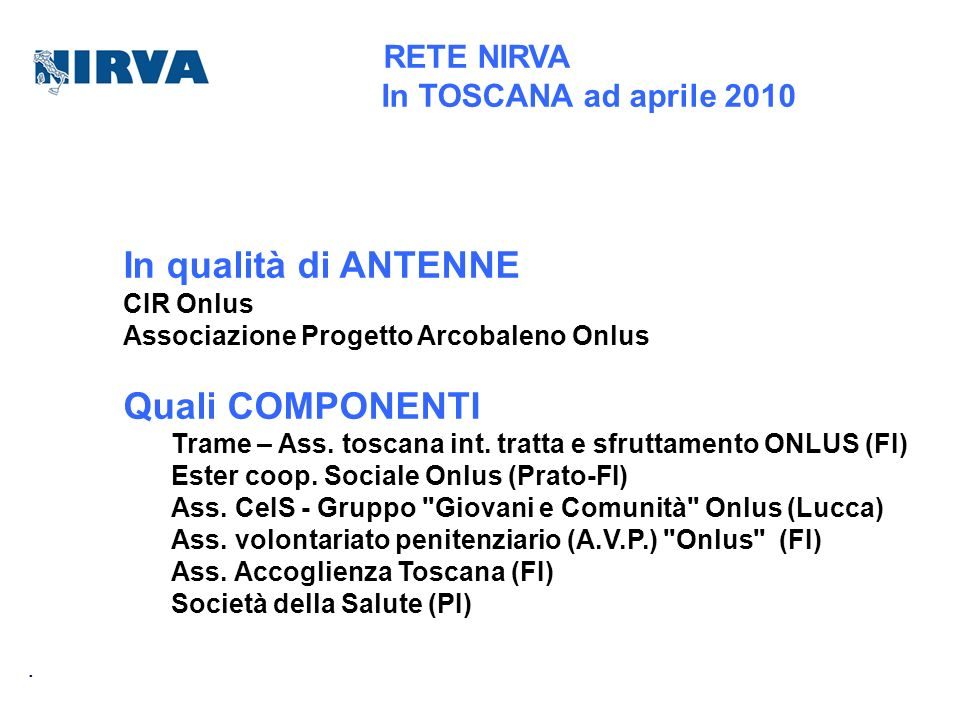 RETE NIRVA In TOSCANA ad aprile 2010 In qualità di ANTENNE CIR Onlus Associazione Progetto Arcobaleno Onlus Quali COMPONENTI Trame – Ass. toscana int.