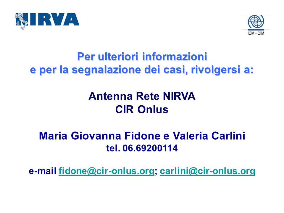 Per ulteriori informazioni e per la segnalazione dei casi, rivolgersi a: Antenna Rete NIRVA CIR Onlus Maria Giovanna Fidone e Valeria Carlini tel. 06.