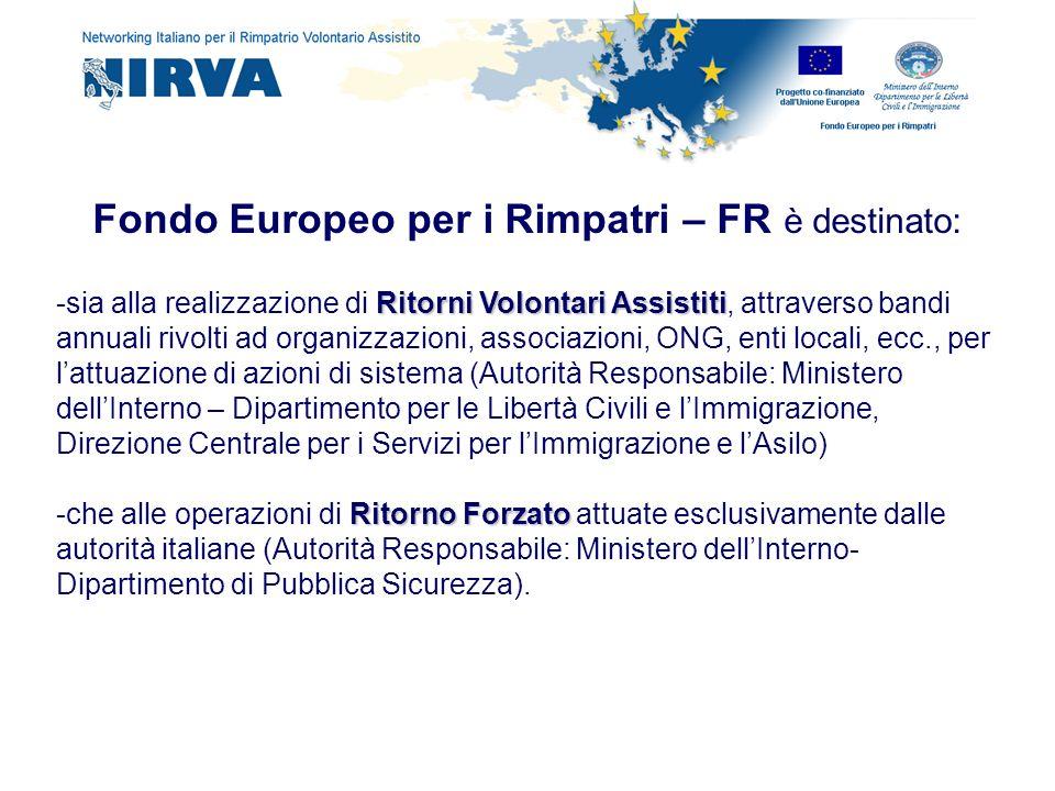 Fondo Europeo per i Rimpatri – FR è destinato: Ritorni Volontari Assistiti -sia alla realizzazione di Ritorni Volontari Assistiti, attraverso bandi an
