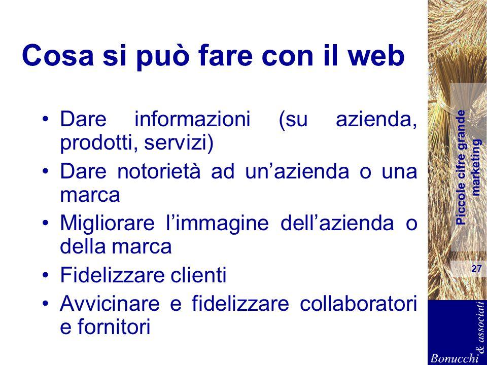 Piccole cifre grande marketing 27 Cosa si può fare con il web Dare informazioni (su azienda, prodotti, servizi) Dare notorietà ad unazienda o una marc