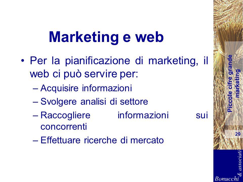 Piccole cifre grande marketing 29 Marketing e web Per la pianificazione di marketing, il web ci può servire per: –Acquisire informazioni –Svolgere ana