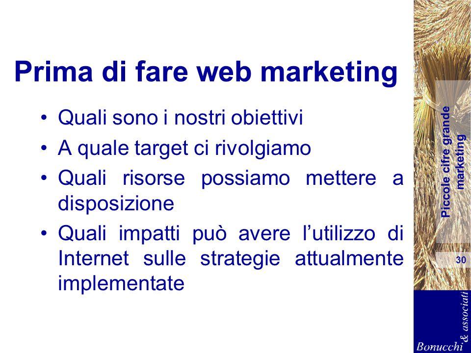 Piccole cifre grande marketing 30 Prima di fare web marketing Quali sono i nostri obiettivi A quale target ci rivolgiamo Quali risorse possiamo metter