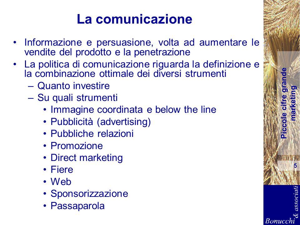Piccole cifre grande marketing 5 La comunicazione Informazione e persuasione, volta ad aumentare le vendite del prodotto e la penetrazione La politica