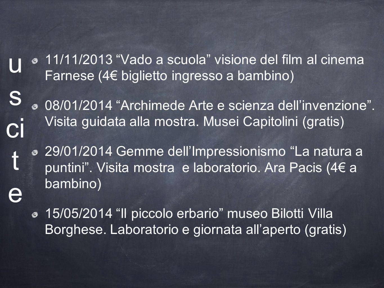 u s ci t e 11/11/2013 Vado a scuola visione del film al cinema Farnese (4 biglietto ingresso a bambino) 08/01/2014 Archimede Arte e scienza dellinvenz