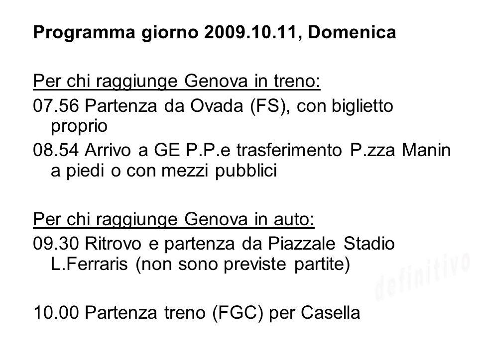 Programma giorno 2009.10.11, Domenica Per chi raggiunge Genova in treno: 07.56 Partenza da Ovada (FS), con biglietto proprio 08.54 Arrivo a GE P.P.e t