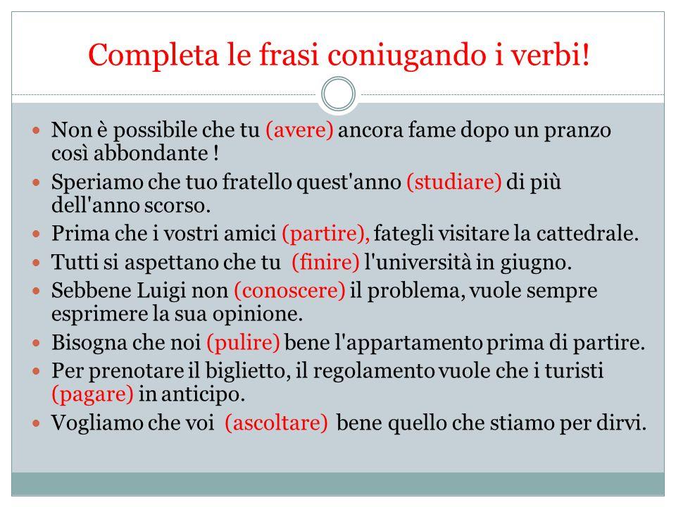 Completa le frasi coniugando i verbi.