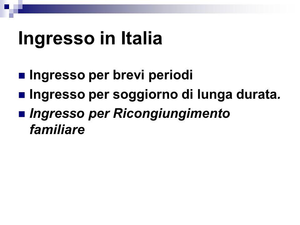 Ingresso in Italia Ingresso per brevi periodi Ingresso per soggiorno di lunga durata.