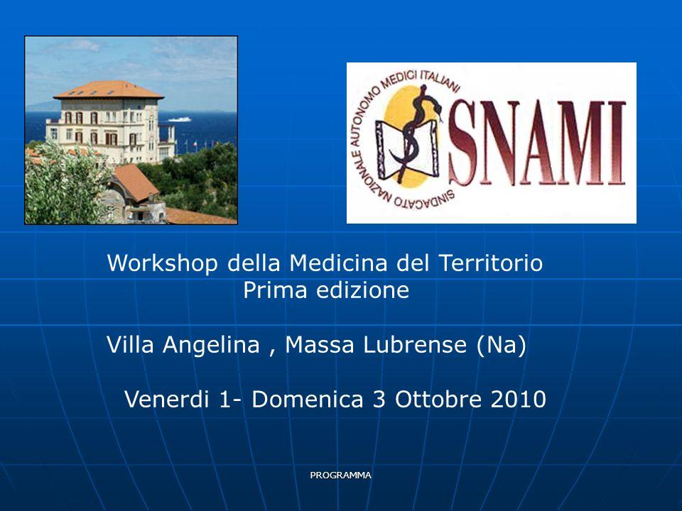 PROGRAMMA Workshop della Medicina del Territorio Prima edizione Villa Angelina, Massa Lubrense (Na) Venerdi 1- Domenica 3 Ottobre 2010