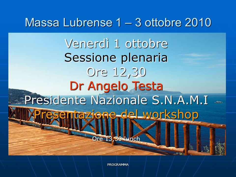 PROGRAMMA Massa Lubrense 1 – 3 ottobre 2010 Venerdì 1 ottobre Sessione plenaria Ore 12,30 Dr Angelo Testa Presidente Nazionale S.N.A.M.I Presentazione del workshop Ore 13,30 lunch