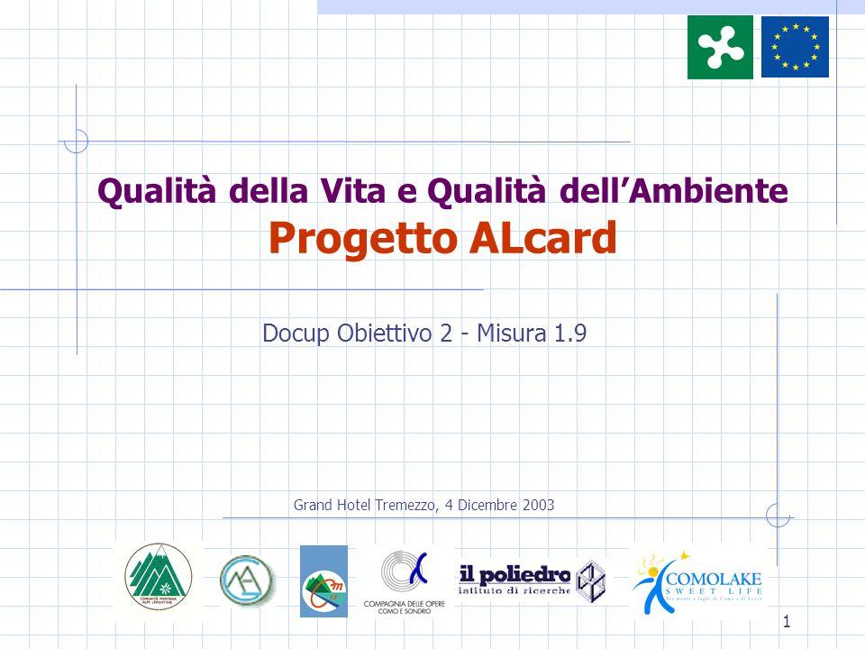 1 Qualità della Vita e Qualità dellAmbiente Progetto ALcard Docup Obiettivo 2 - Misura 1.9 Grand Hotel Tremezzo, 4 Dicembre 2003