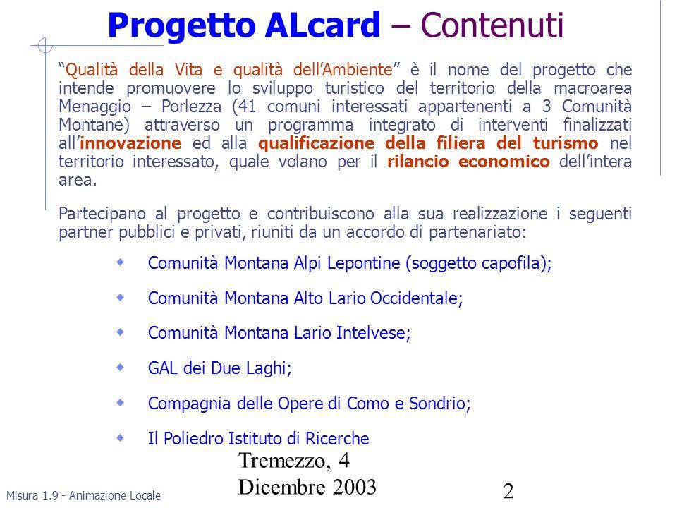 Misura 1.9 - Animazione Locale Tremezzo, 4 Dicembre 2003 3 IL PROGETTO – Obiettivi Realizzare un Progetto Pilota che punti allinnovazione salvaguardando la qualità della vita e dellambiente.