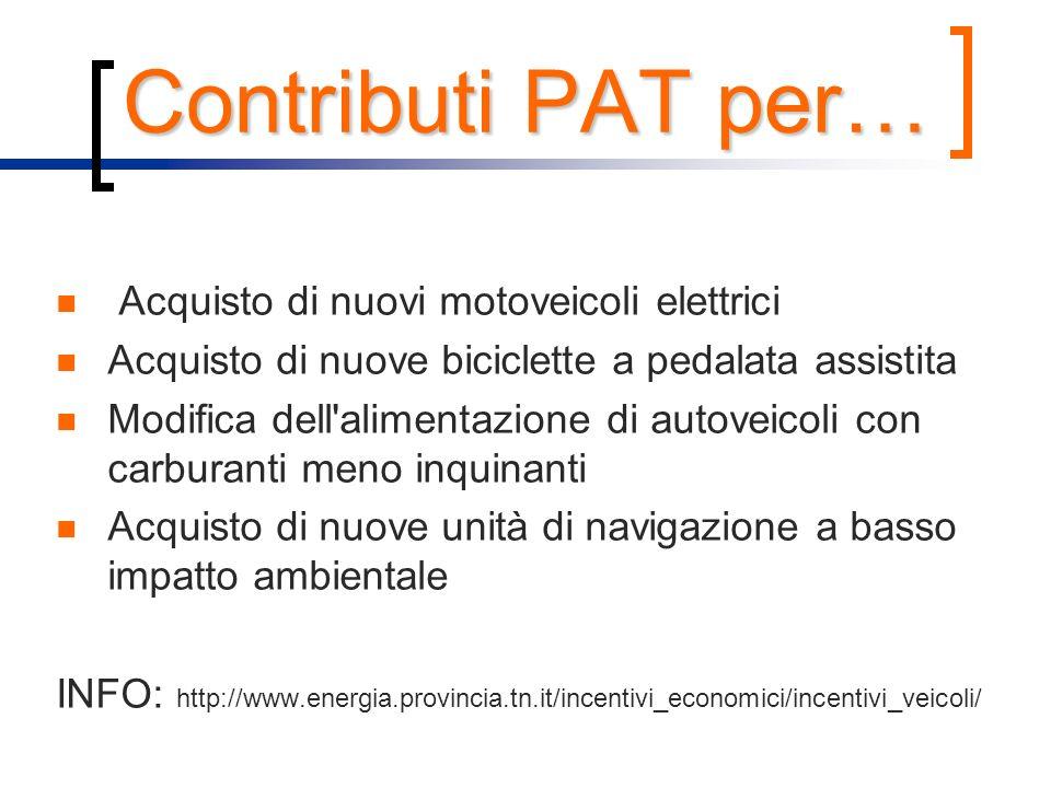 Contributi PAT per… Acquisto di nuovi motoveicoli elettrici Acquisto di nuove biciclette a pedalata assistita Modifica dell'alimentazione di autoveico