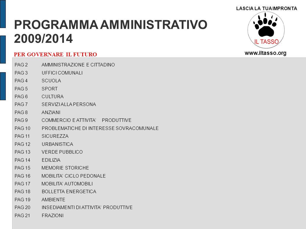 PROGRAMMA AMMINISTRATIVO 2009/2014 PER GOVERNARE IL FUTURO www.iltasso.org LASCIA LA TUA IMPRONTA PAG 2 AMMINISTRAZIONE E CITTADINO PAG 3 UFFICI COMUN