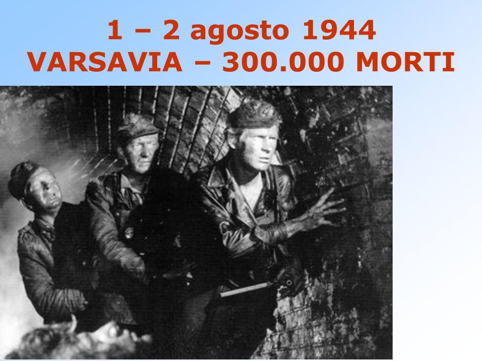 1 – 2 agosto 1944 VARSAVIA – 300.000 MORTI DURISSIMA REPRESSIONE NAZISTA I RUSSI NON INTERVENGONO