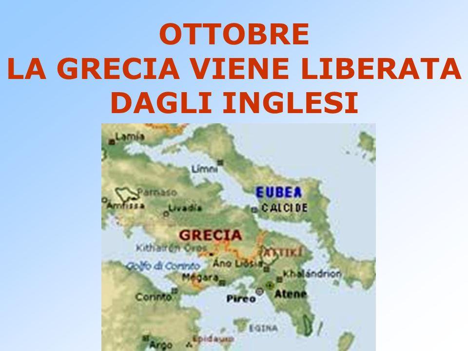 OTTOBRE LA GRECIA VIENE LIBERATA DAGLI INGLESI