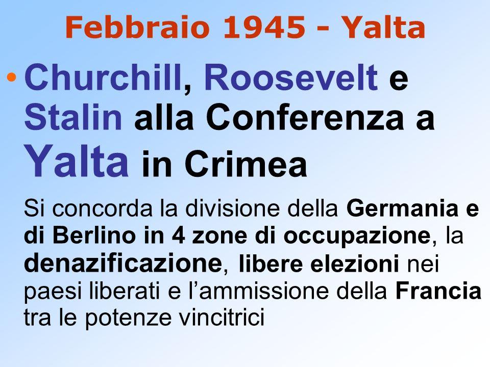 Febbraio 1945 - Yalta Churchill, Roosevelt e Stalin alla Conferenza a Yalta in Crimea Si concorda la divisione della Germania e di Berlino in 4 zone d