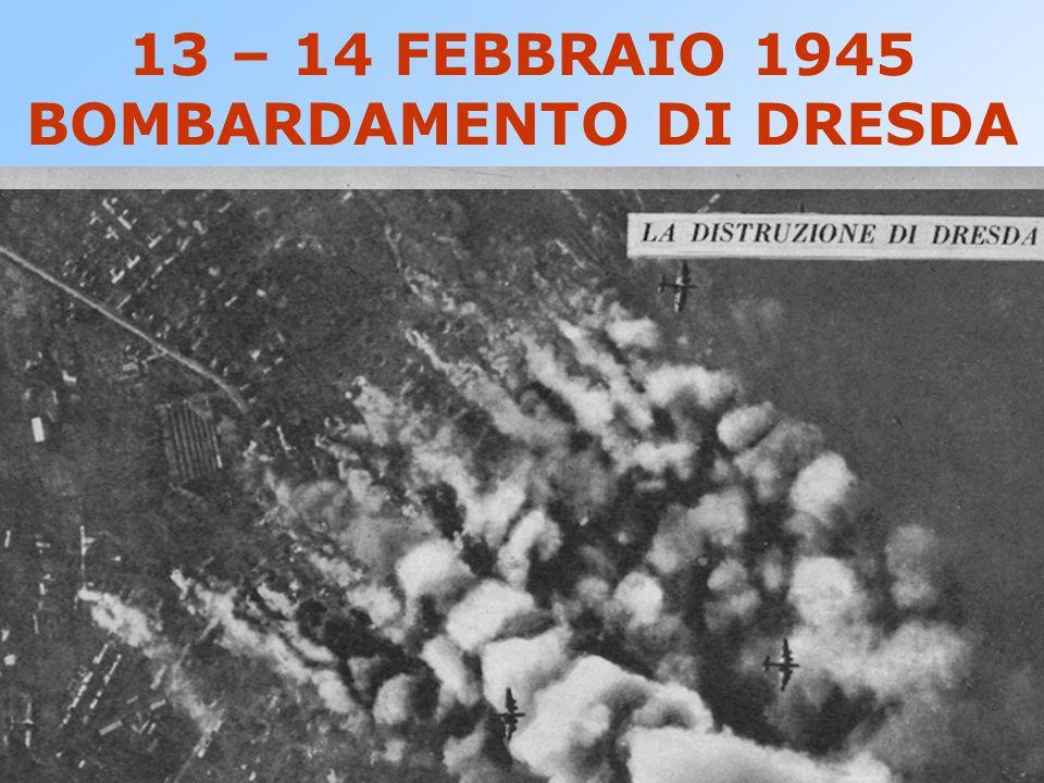 13 – 14 FEBBRAIO 1945 BOMBARDAMENTO DI DRESDA 200.000 PERSONE UCCISE