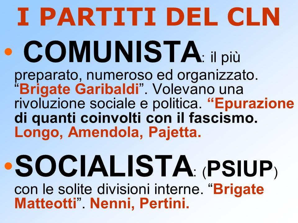 I PARTITI DEL CLN COMUNISTA : il più preparato, numeroso ed organizzato.Brigate Garibaldi. Volevano una rivoluzione sociale e politica. Epurazione di