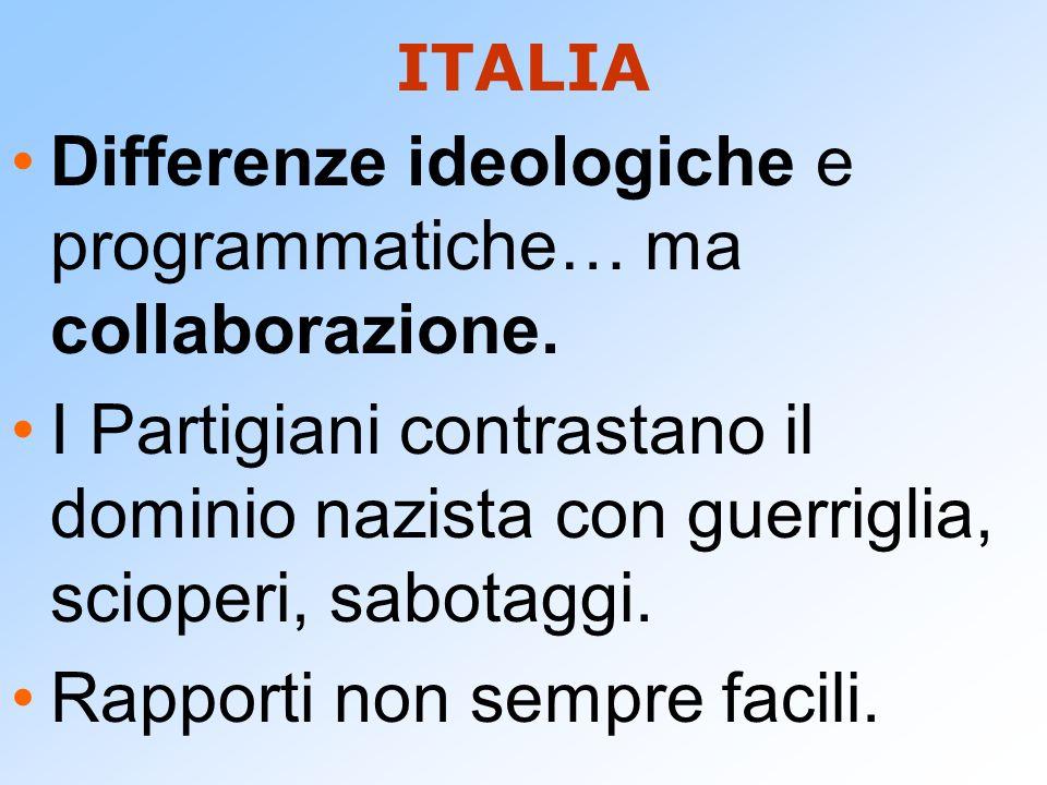 ITALIA Differenze ideologiche e programmatiche… ma collaborazione. I Partigiani contrastano il dominio nazista con guerriglia, scioperi, sabotaggi. Ra