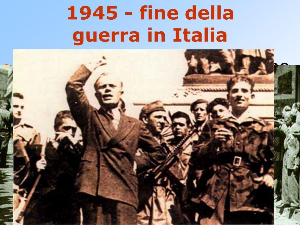 1945 - fine della guerra in Italia Aprile: i tedeschi abbandonano la linea Gotica sugli Appennini. Principali città italiane liberate dai partigiani (