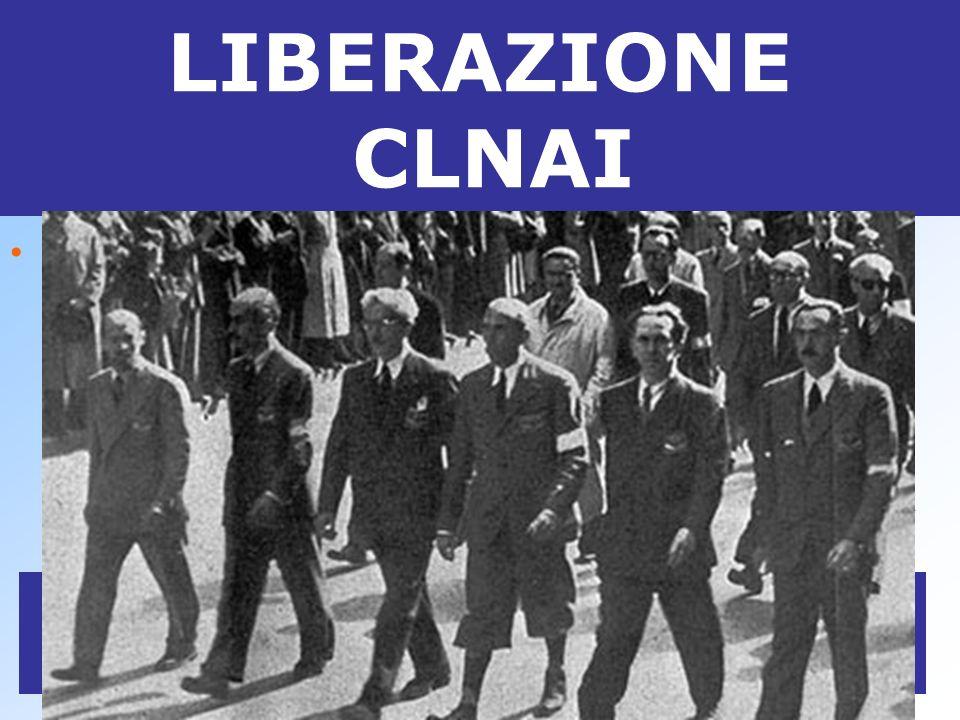 LIBERAZIONE CLNAI il suo braccio armato è il CORPO VOLONTARI della LIBERTA Raffaele Cadorna Ferruccio Parri Maurizio Luigi Longo Gallo