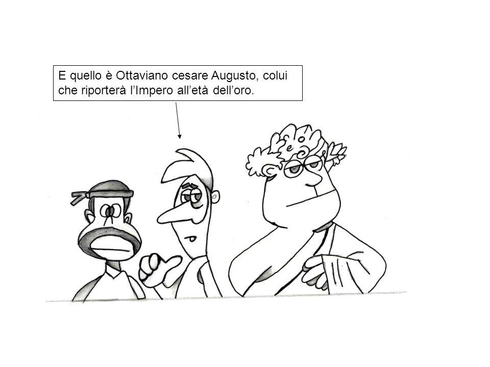 E quello è Ottaviano cesare Augusto, colui che riporterà lImpero alletà delloro.