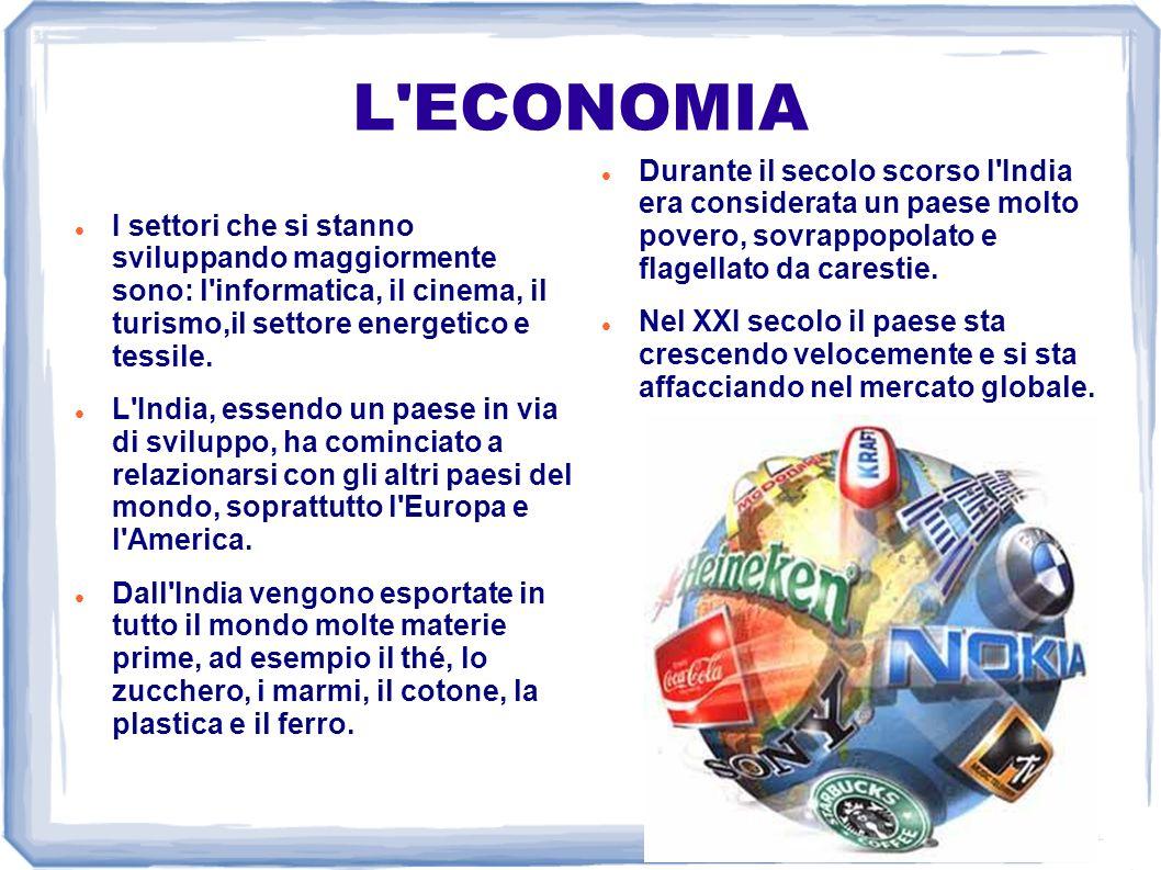 L'ECONOMIA I settori che si stanno sviluppando maggiormente sono: l'informatica, il cinema, il turismo,il settore energetico e tessile. L'India, essen