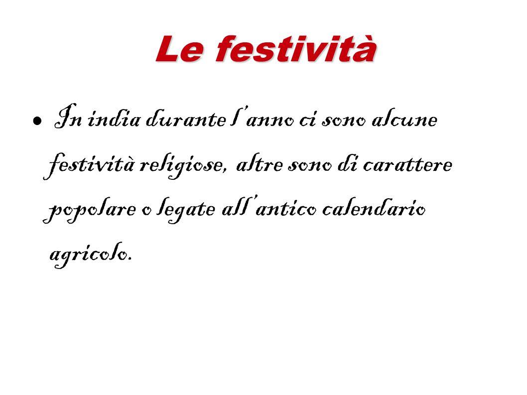 Le festività In india durante lanno ci sono alcune festività religiose, altre sono di carattere popolare o legate allantico calendario agricolo.