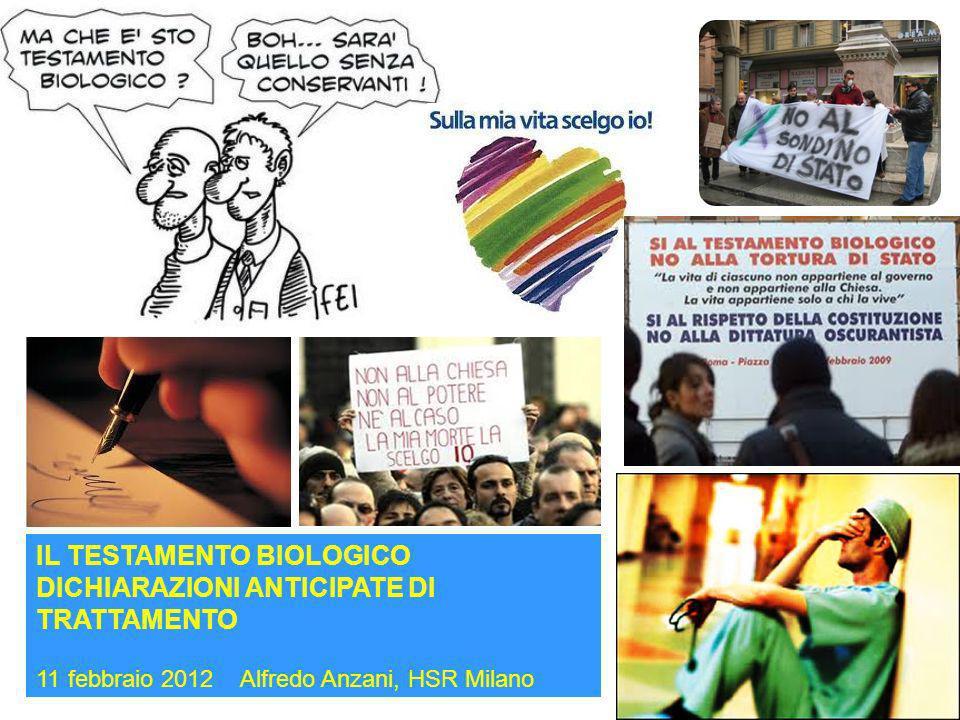 IL TESTAMENTO BIOLOGICO DICHIARAZIONI ANTICIPATE DI TRATTAMENTO 11 febbraio 2012 Alfredo Anzani, HSR Milano