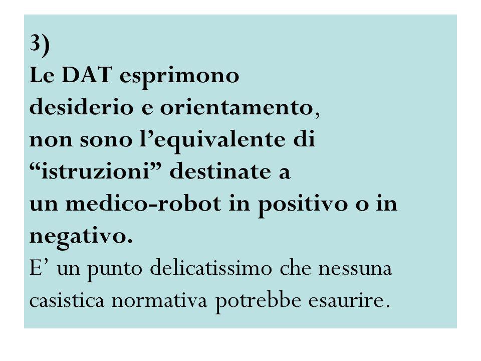 3) Le DAT esprimono desiderio e orientamento, non sono lequivalente di istruzioni destinate a un medico-robot in positivo o in negativo. E un punto de