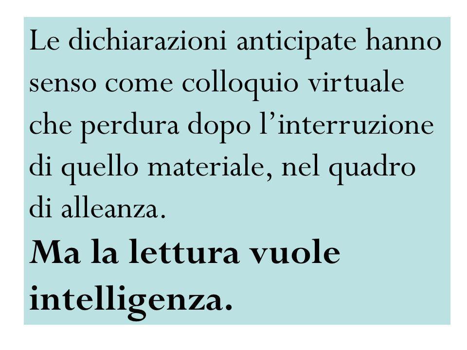 Le dichiarazioni anticipate hanno senso come colloquio virtuale che perdura dopo linterruzione di quello materiale, nel quadro di alleanza. Ma la lett