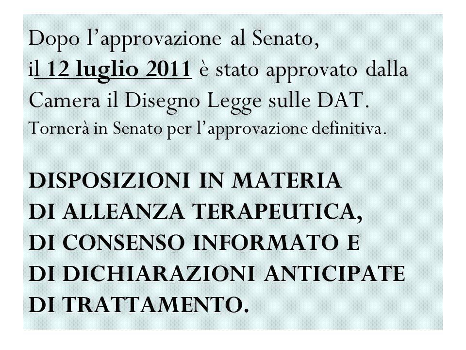 Dopo lapprovazione al Senato, il 12 luglio 2011 è stato approvato dalla Camera il Disegno Legge sulle DAT. Tornerà in Senato per lapprovazione definit