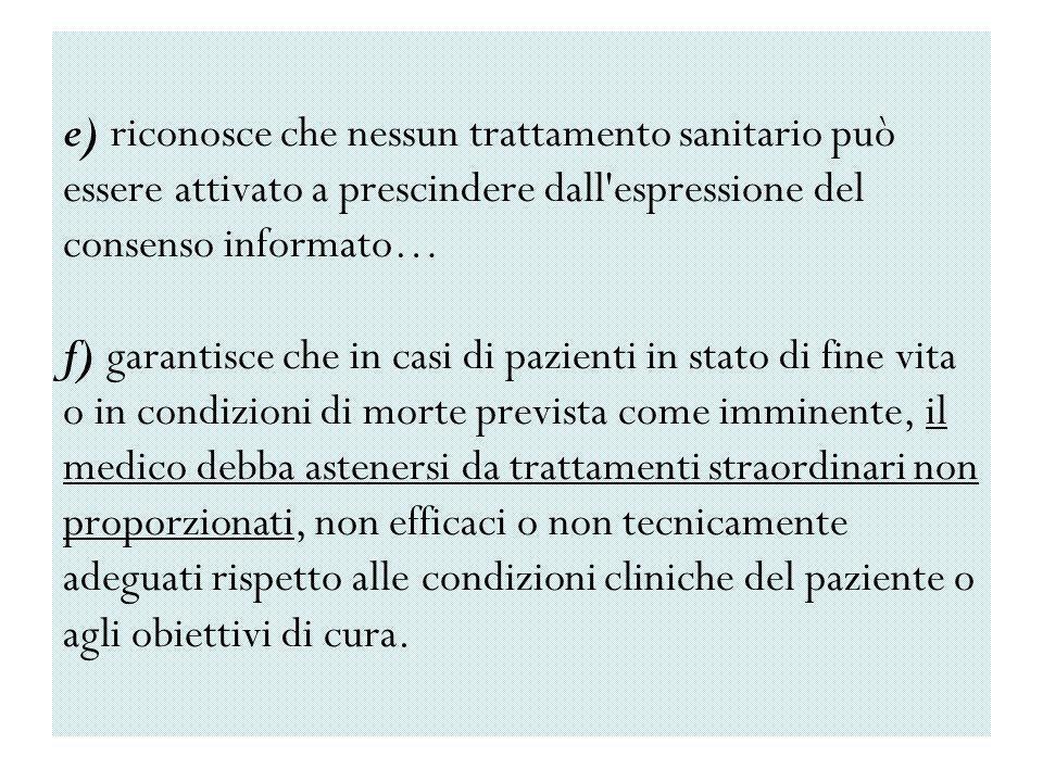 e) riconosce che nessun trattamento sanitario può essere attivato a prescindere dall'espressione del consenso informato… f) garantisce che in casi di
