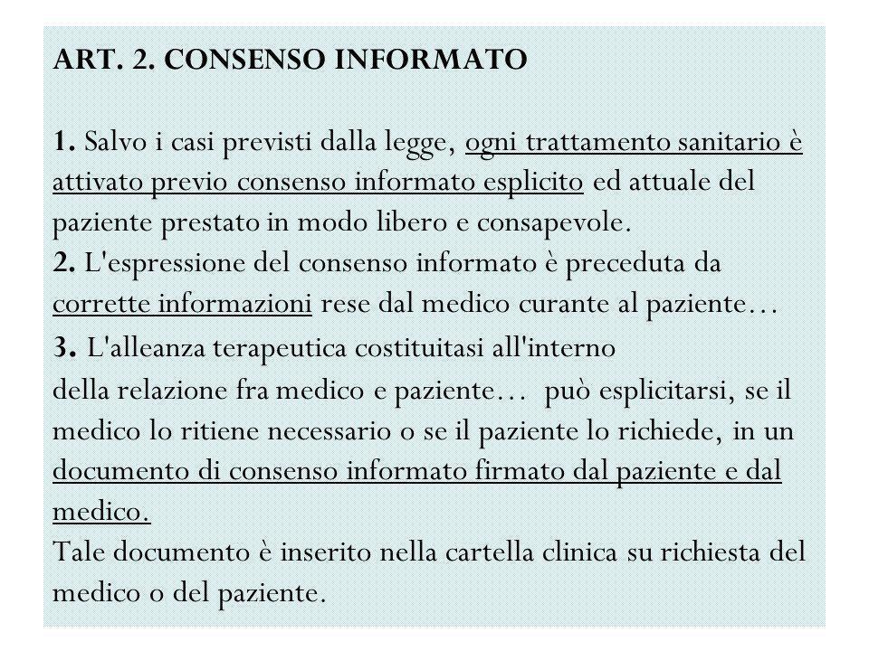 ART. 2. CONSENSO INFORMATO 1. Salvo i casi previsti dalla legge, ogni trattamento sanitario è attivato previo consenso informato esplicito ed attuale