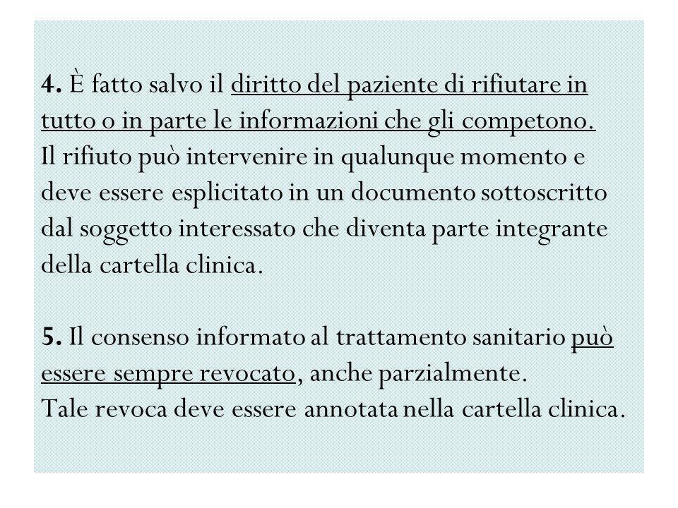4. È fatto salvo il diritto del paziente di rifiutare in tutto o in parte le informazioni che gli competono. Il rifiuto può intervenire in qualunque m