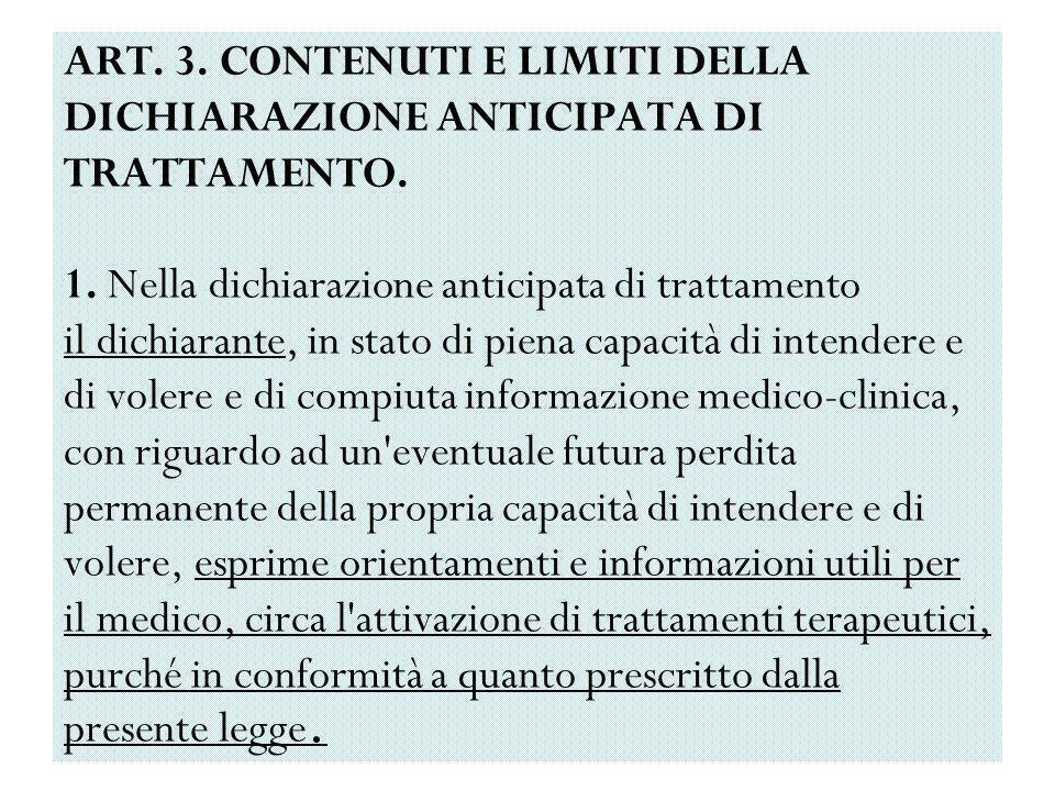 ART. 3. CONTENUTI E LIMITI DELLA DICHIARAZIONE ANTICIPATA DI TRATTAMENTO. 1. Nella dichiarazione anticipata di trattamento il dichiarante, in stato di