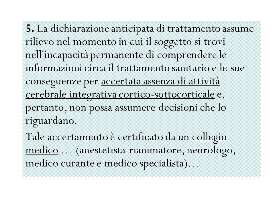 5. La dichiarazione anticipata di trattamento assume rilievo nel momento in cui il soggetto si trovi nell'incapacità permanente di comprendere le info