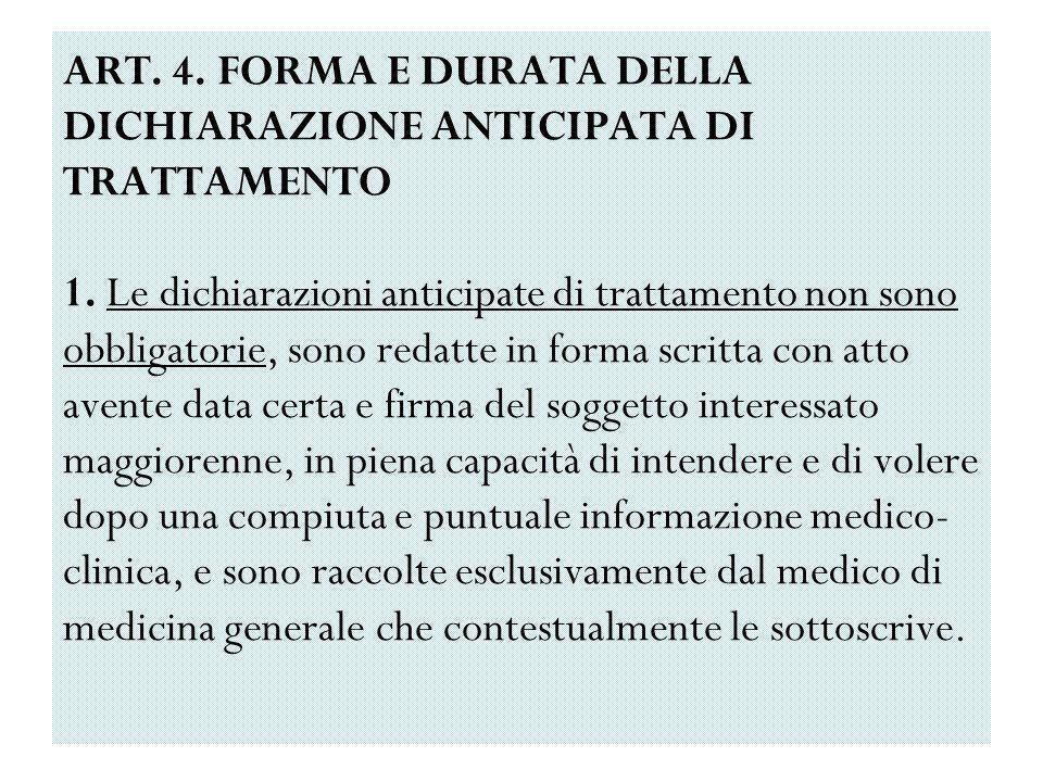 ART. 4. FORMA E DURATA DELLA DICHIARAZIONE ANTICIPATA DI TRATTAMENTO 1. Le dichiarazioni anticipate di trattamento non sono obbligatorie, sono redatte
