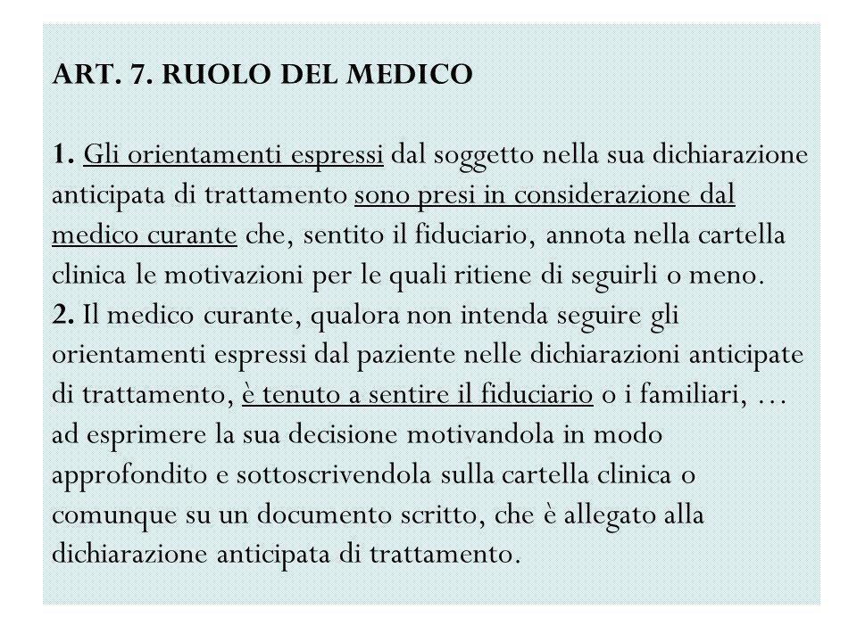 ART. 7. RUOLO DEL MEDICO 1. Gli orientamenti espressi dal soggetto nella sua dichiarazione anticipata di trattamento sono presi in considerazione dal